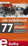 Jak zvládnout 77 obtížných situací při prezentacích a přednáškách (Osvědčené rady a příklady z praxe) - obálka