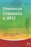 Prevence traumatu u dětí (Průvodce k obnovení důvěry, vitality a odolnosti) - obálka