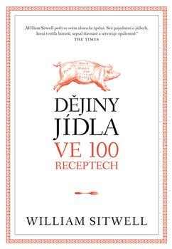Obálka titulu Dějiny jídla ve 100 receptech