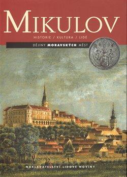 Mikulov. Dějiny moravských měst. Historie, kultura, lidé - kol., Miroslav Svoboda