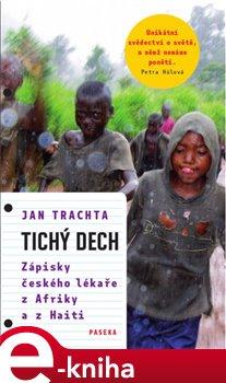 Tichý dech. Zápisky českého lékaře z Afriky a Haiti - Jan Trachta e-kniha