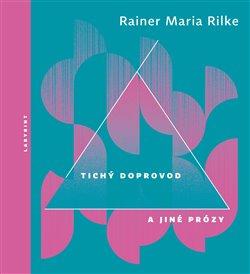 Tichý doprovod a jiné prózy. svazek II - Rainer Maria Rilke
