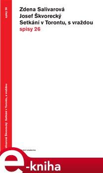 Setkání v Torontu, s vraždou. Spisy 26 - Josef Škvorecký, Zdena Salivarová e-kniha