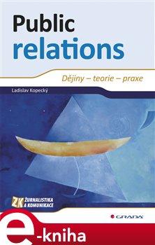 Public relations. Dějiny – teorie – praxe - Ladislav Kopecký e-kniha
