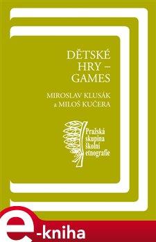 Dětské hry - games - Miloš Kučera, Miroslav Klusák e-kniha