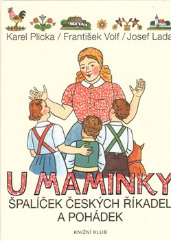 U maminky. Špalíček českých říkanek a pohádek - František Volf, Karel Plicka