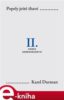 Popely ještě žhavé. II.. Konce dobrodružství - Karel Durman e-kniha
