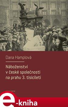 Náboženství v české společnosti na prahu 3. tísiciletí - Dana Hamplová e-kniha