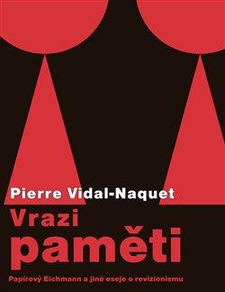 Vrazi paměti. Papírový Eichmann a jiné eseje o revizionismu - Pierre Vidal-Naquet