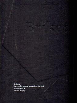 Briketa. Ostravská poezie a poezie o Ostravě 1894-2013