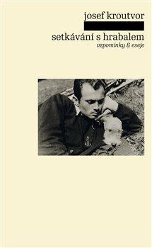 Setkávání s Hrabalem. vzpomínky & eseje - Josef Kroutvor