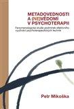 Metadovednosti a (ne)vědomí v psychoterapii (Fenomenologická studie podmínek efektivního využívání psychoterapeutických technik) - obálka