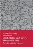 Česká města a jejich správa za třicetileté války (Zemský a lokální kontext) - obálka
