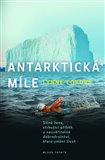 Antarktická míle (Silná žena, strhující příběh a neuvěřitelné dobrodružství, které změní život) - obálka