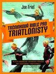Tréninková bible pro triatlonisty (Nejlépe hodnocená tréninková příručka pro začátečníka i profesionála) - obálka