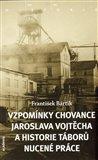 Vzpomínky chovance Jaroslava Vojtěcha a historie táborů nucené práce - obálka