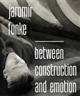 Jaromír Funke - Between Construction and Emotion - obálka
