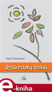Zahrady bohů - Ivana Šotnarová e-kniha
