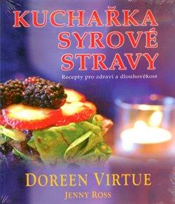 Kuchařka syrové stravy. Recepty pro zdraví a dlouhověkost - Jenny Ross, Doreen Virtue