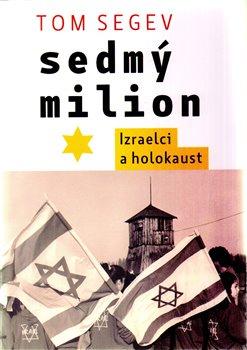 Sedmý milion. Izraelci a holocaust - Tom Segev