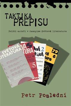 Taktika přepisu. Polští autoři v časopise Světová literatura - Petr Poslední
