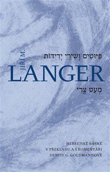 Básně a písně přátelství. Hebrejské básně v překladu a s komentáři - Jiří Mordechaj Langer