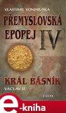 Král básník Václav II. (Přemyslovská epopej IV) - obálka