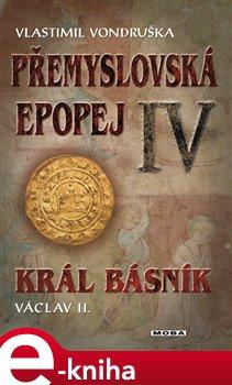 Král básník Václav II.. Přemyslovská epopej IV - Vlastimil Vondruška e-kniha