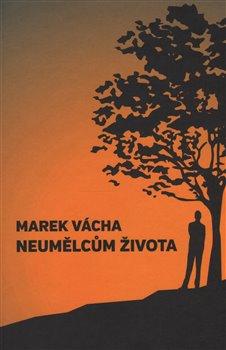 Neumělcům života - Marek Orko Vácha
