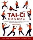 Tai-či od A do Z (Dokonalý průvodce teorií i praxí dávného umění k harmonizaci ducha i těla) - obálka