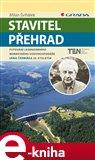 Stavitel přehrad (Putování legendárního moravského vodohospodáře Jana Čermáka 20. stoletím) - obálka