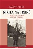 Nikita na trůně (Chruščov v čele SSSR v letech 1953 - 1964) - obálka