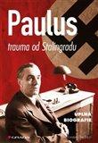 Paulus - trauma od Stalingradu (Úplná biografie) - obálka