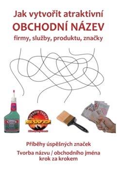 Obálka titulu Jak vytvořit atraktivní obchodní název firmy, služby, produktu, značky