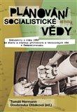 Plánování socialistické vědy (Dokumenty z roku 1960 ke stavu a rozvoji přírodních a technických věd v Československu K vydání připravili) - obálka