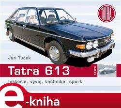 Tatra 613. Historie, vývoj, technika, sport - Jan Tuček e-kniha