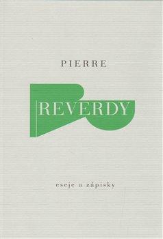 Eseje a zápisky - Pierre Reverdy