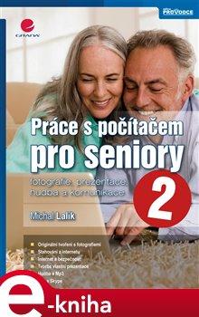 Práce s počítačem pro seniory 2. Fotografie, prezentace, hudba a komunikace - Michal Lalík e-kniha
