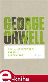 Obálka titulu Lev a jednorožec : Eseje I. (1928–1941)