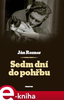 Sedm dní do pohřbu - Ján Rozner e-kniha