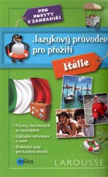 Jazykový průvodce pro přežití - Itálie. pro pobyty v zahraničí