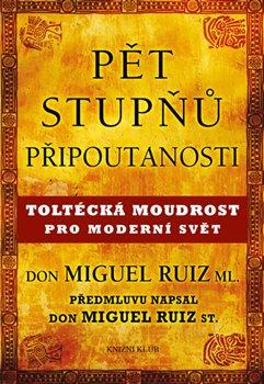 Pět stupňů připoutanosti. Toltécká moudrost pro moderní svět - Don Miguel Ruiz, jr.