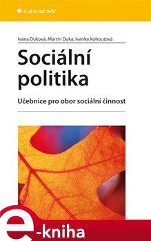 Sociální politika. Učebnice pro obor sociální činnost - Ivanka Kohoutová, Ivana Duková, Martin Duka e-kniha