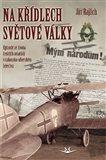 Na křídlech světové války (Epizody ze života českých aviatiků v rakousko-uherském letectvu) - obálka