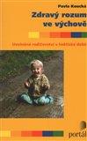 Zdravý rozum ve výchově (Uvolněné rodičovství v hektické době) - obálka