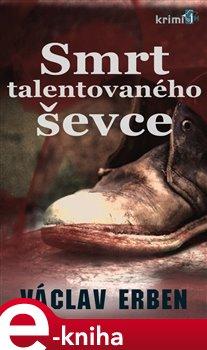 Smrt talentovaného ševce - Václav Erben e-kniha