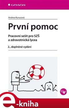 První pomoc. Pracovní sešit pro SZŠ a zdravotnická lycea - 2., doplněné vydání - Andrea Kurucová e-kniha