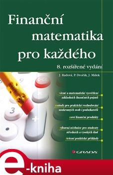 Finanční matematika pro každého. 8. rozšířené vydání - Jarmila Radová, Petr Dvořák, Jiří Málek e-kniha