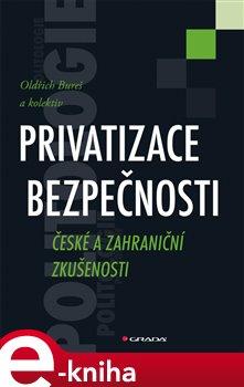 Privatizace bezpečnosti. České a zahraniční zkušenosti - Oldřich Bureš e-kniha