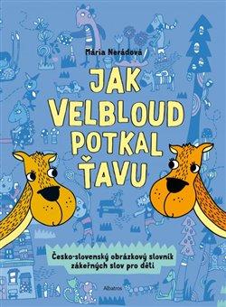 Jak velbloud potkal ťavu. Česko-slovenský obrázkový slovník zákeřných slov pro děti - Mária Nerádová
